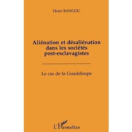 Aliénation et désaliénation dans les sociétés post-esclavagistes : la cas de la Guadeloupe