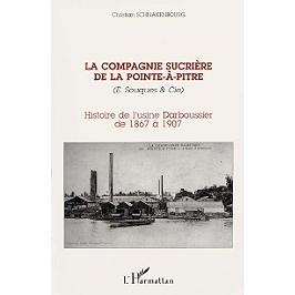 La Compagnie sucrière de la Pointe-à-Pitre (E. Souques et Cie) : histoire de l'usine Darboussier de 1867 à 1907