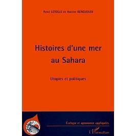 Histoires d'une mer au Sahara : utopies et politiques