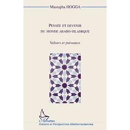 Pensée et devenir du monde arabo-islamique : valeurs et puissance