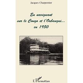 En navigant sur le Congo et l'Oubangui en 1950