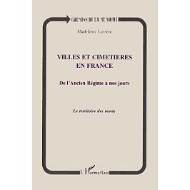 Villes et cimetières en France de l'Ancien Régime à nos jours : le territoire des morts