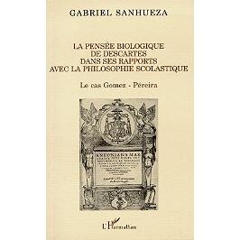 La philosophie biologique de Descartes dans ses rapports avec la philosophie scolastique : le cas Gomez-Péreira