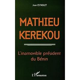 Mathieu Kerekou, 1933-1996 : l'inamovible président du Bénin