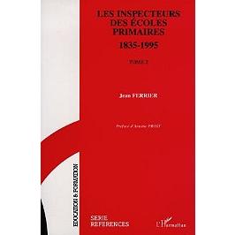 Les inspecteurs des écoles primaires, 1835-1995 : ils ont construit l'école publique