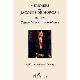 Mémoires de Jacques de Morgan, 1857-1924 : souvenirs d'un archéologue