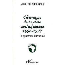 Chronique de la crise centrafricaine, 1996-1997 : le syndrome Barracuda