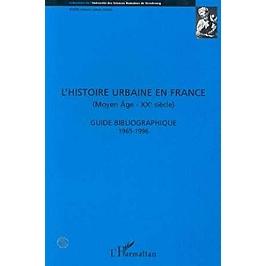 L'histoire urbaine en France : Moyen Age-XXe siècle, guide bibliographique 1965-1996