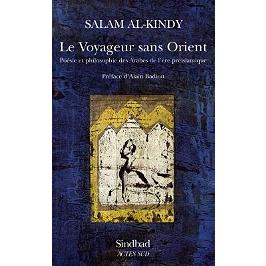 Le voyageur sans Orient : poésie et philosophie des Arabes de l'ère préislamique