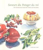 Saveurs Du Potager Du Roi 70 Recettes Du Club Des Chefs De Versailles