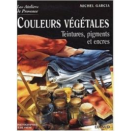 Les couleurs végétales : teintures, pigments et encres
