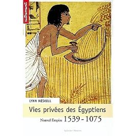 Vies privées des Egyptiens : Nouvel Empire 1539-1075
