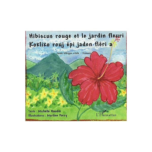 Hibiscus rouge et le jardin fleuri : conte bilingue créole-français ...