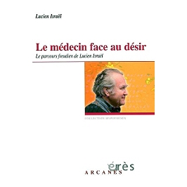 Le médecin face au désir : le parcours freudien de Lucien Israël : choix de textes