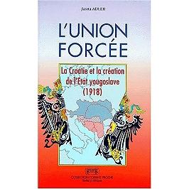 L'union forcée : la Croatie et la création de l'Etat yougoslave (1918)