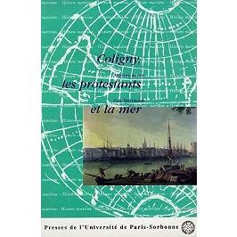 Coligny, les protestants et la mer : actes du colloque organisé à Rochefort et La Rochelle, les 3 et 4 octobre 1996