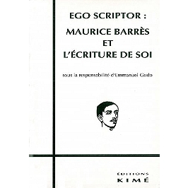 Ego scriptor : Maurice Barrès et l'écriture de soi