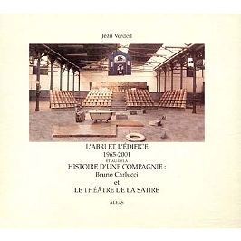 L'abri et l'édifice 1965-2001 : histoire d'une compagnie : Bruno Carlucci et le théâtre de la Satire