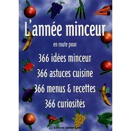 L'année minceur : en route pour 366 idées minceur, 366 astuces cuisine, 366 menus et recettes, 366 curiosités