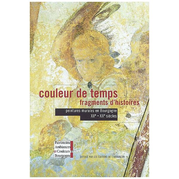 Couleur De Temps Fragments D Histoires Peintures Murales En Bourgogne Xiie Xxe Siècles Exposition Dijon Musée Archéologique 21 Juin 2