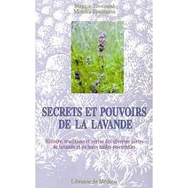 Secrets et pouvoirs de la lavande : histoire, traditions et vertus des diverses sortes de lavande et de leurs huiles essentielles