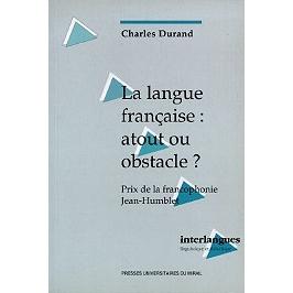 La langue française : atout ou obstacle ? : réalisme économique, communication et francophonie au XXIe siècle