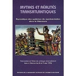Mythes et réalités transatlantiques : dynamique des systèmes de représentation dans la littérature : séminaires et actes du colloque international tenu à Talence les 8 et 9 déc. 1996