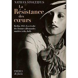 La résistance des coeurs : Berlin 1943, la révolte des femmes allemandes mariées à des juifs