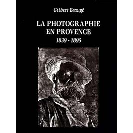 La photographie en Provence : 1839-1895