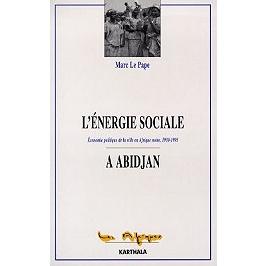 L'énergie sociale à Abidjan : économie politique de la ville en Afrique noire, 1930-1995