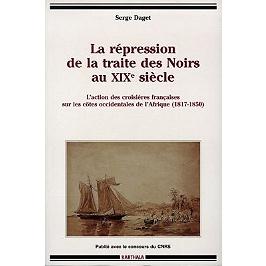 La répression de la traite des Noirs au XIXe siècle : l'action des croisières françaises sur les côtes occidentales de l'Afrique, 1817-1850