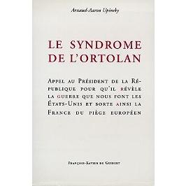 Le syndrome de l'ortolan : appel au Président de la République pour qu'il révèle la guerre que nous font les Etats-Unis et sorte ainsi la France du piège européen
