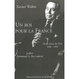Un roi pour la France : Henri comte de Paris, 1908-1999