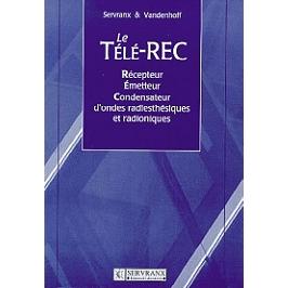 Le Télé-Rec : récepteur, émetteur, condensateur d'ondes radiesthésiques et radioniques