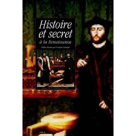 Histoire et secret à la Renaissance : études sur la représentation de la vie publique, la mémoire et l'intimité dans l'Angleterre et l'Europe des XVIe et XVIIe siècles