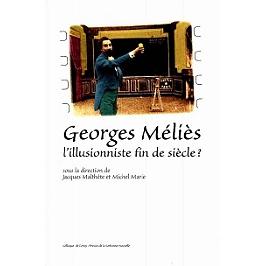 Georges Meliès, l'illusionniste fin de siècle ? : actes du colloque de Cerisy-la-Salle, 13-22 août 1996