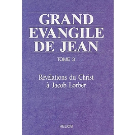 Grand Évangile de Jean : révélations du Christ à Jacob Lorber
