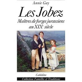 Les Jobez : maîtres de forges jurassiens au XIXe siècle