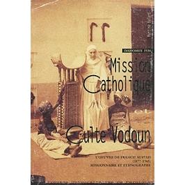 Mission catholique et culte vodoun : l'oeuvre de Francis Aupiais (1877-1945), missionnaire et ethnographe, Dahomey 1930