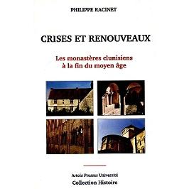 Crises et renouveaux : les monastères clunisiens à la fin du Moyen Age (XIIIe-XVIe siècles) : de la Flandre au Berry et comparaisons méridionales