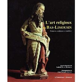 L'art religieux en Bas-Limousin | sous la direction de Isabelle Dulac-Rooryck | photographies Jean-François Amelot