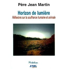 Horizon de lumière : méditation sur la souffrance humaine et animale