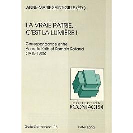 La vraie patrie, c'est la lumière ! : correspondance entre Annette Kolb et Romain Rolland, 1915-1936