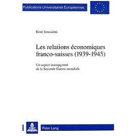 Les relations économiques franco-suisses, 1939-1945 : un aspect insoupçonné de la Seconde Guerre mondiale