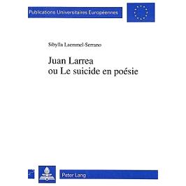 Juan Larrea ou Le suicide en poésie