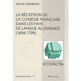 La réception de la comédie française dans les pays de langue allemande, 1694-1799 : vue à travers les traductions et leurs préfaces