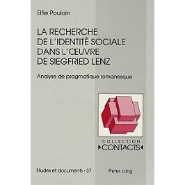 La recherche de l'identité sociale dans l'oeuvre de Siegfried Lenz : analyse de pragmatique romanesque