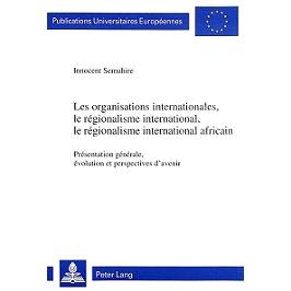 Les organisations internationales, le régionalisme international, le régionalisme international africain : présentation générale, évolution et perspectives d'avenir