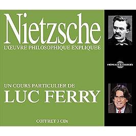 Nietzsche, l'oeuvre philosophique expliquée : un cours particulier de Luc Ferry