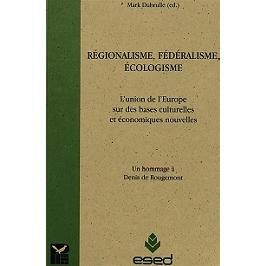 Régionalisme, fédéralisme, écologisme : l'union de l'Europe sur de nouvelles bases économiques et culturelles : un hommage à Denis de Rougemont